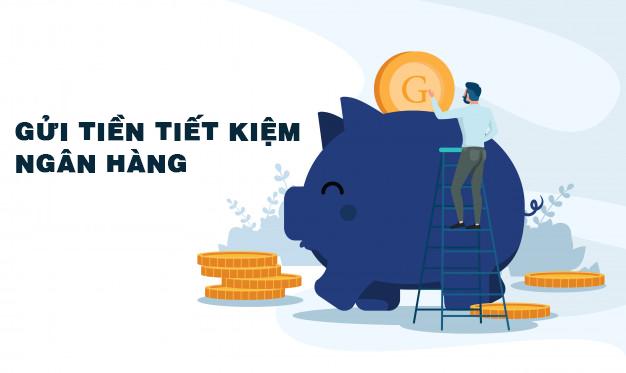 kênh đầu tư: gửi tiền tiết kiệm vào ngân hàng