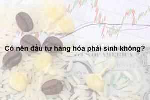 Phái sinh hàng hóa tính minh bạch và tiềm năng thị trường